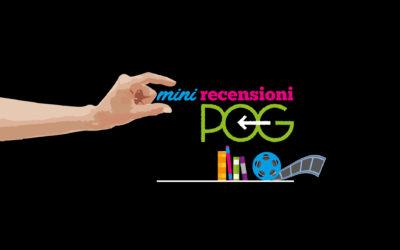 mini recensioni POG – film e libri